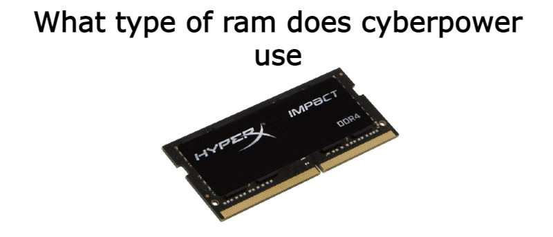 what type of ram does cyberpower use